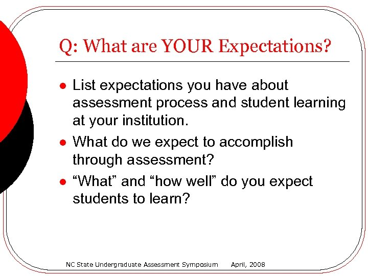 Q: What are YOUR Expectations? l l l List expectations you have about assessment