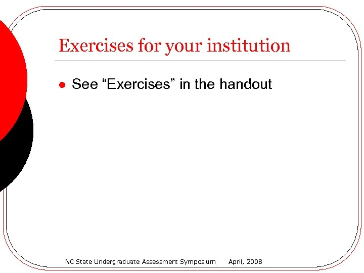 """Exercises for your institution l See """"Exercises"""" in the handout NC State Undergraduate Assessment"""