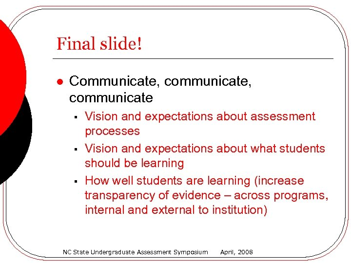 Final slide! l Communicate, communicate § § § Vision and expectations about assessment processes