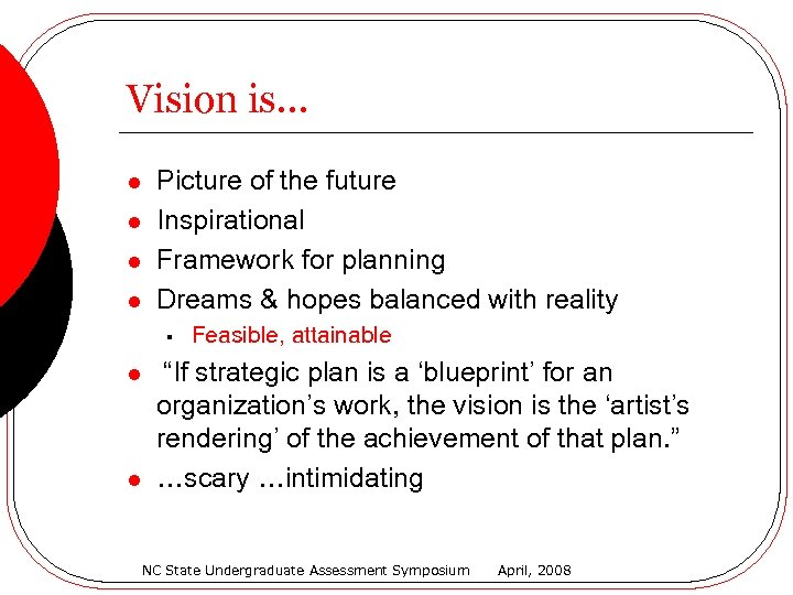 Vision is… l l Picture of the future Inspirational Framework for planning Dreams &