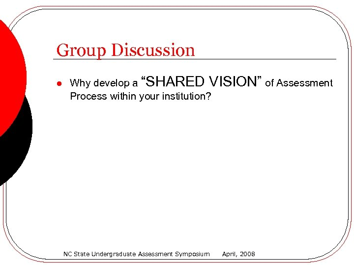 """Group Discussion l Why develop a """"SHARED VISION"""" of Assessment Process within your institution?"""