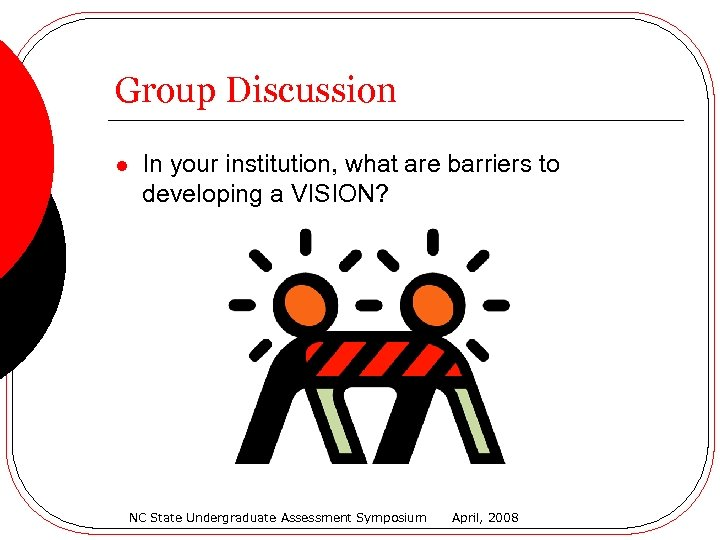 Group Discussion l In your institution, what are barriers to developing a VISION? NC