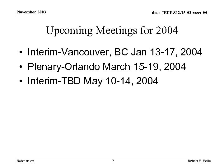 November 2003 doc. : IEEE 802. 15 -03 -xxxx-00 Upcoming Meetings for 2004 •