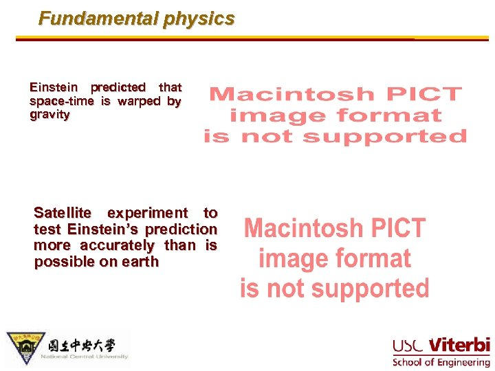 Fundamental physics Einstein predicted that space-time is warped by gravity Satellite experiment to test