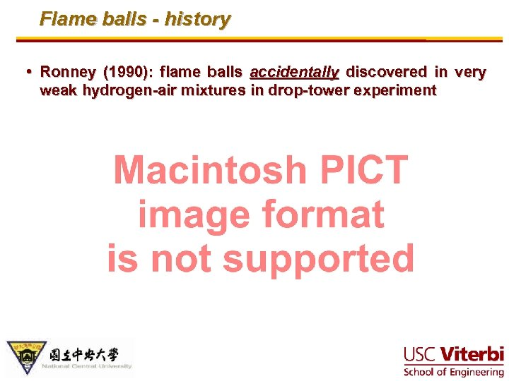 Flame balls - history • Ronney (1990): flame balls accidentally discovered in very weak