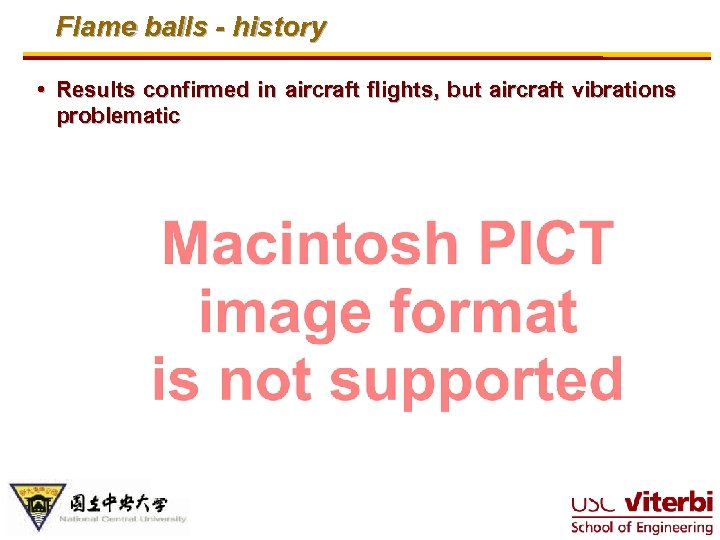 Flame balls - history • Results confirmed in aircraft flights, but aircraft vibrations problematic