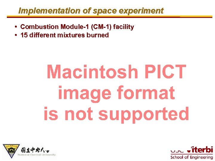 Implementation of space experiment • Combustion Module-1 (CM-1) facility • 15 different mixtures burned