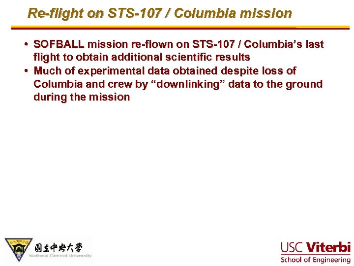Re-flight on STS-107 / Columbia mission • SOFBALL mission re-flown on STS-107 / Columbia's