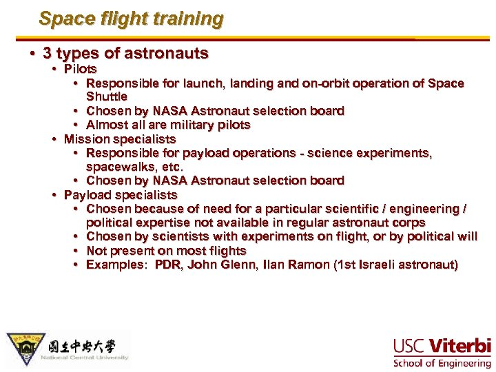 Space flight training • 3 types of astronauts • Pilots • Responsible for launch,