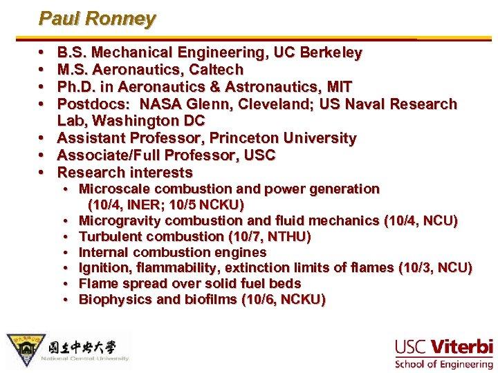 Paul Ronney • • B. S. Mechanical Engineering, UC Berkeley M. S. Aeronautics, Caltech