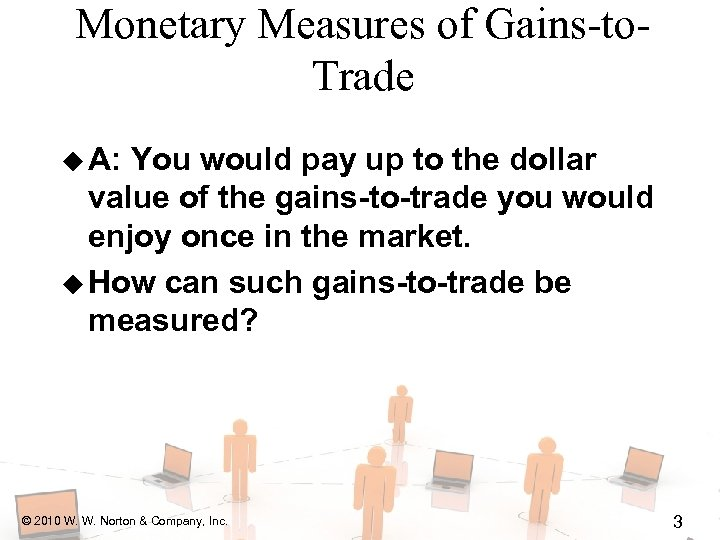 Monetary Measures of Gains-to. Trade u A: You would pay up to the dollar