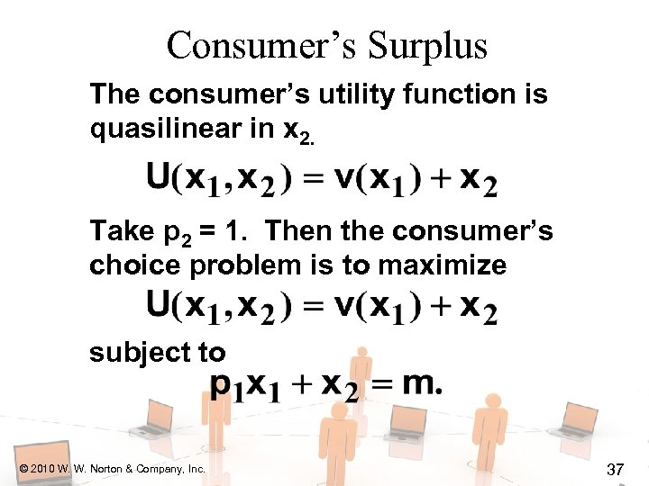 Consumer's Surplus The consumer's utility function is quasilinear in x 2. Take p 2