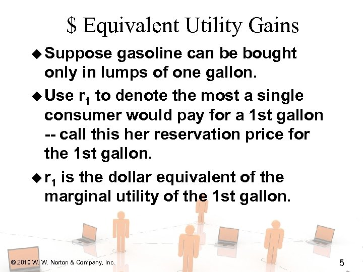 $ Equivalent Utility Gains u Suppose gasoline can be bought only in lumps of