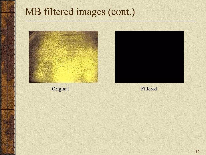 MB filtered images (cont. ) Original Filtered 12