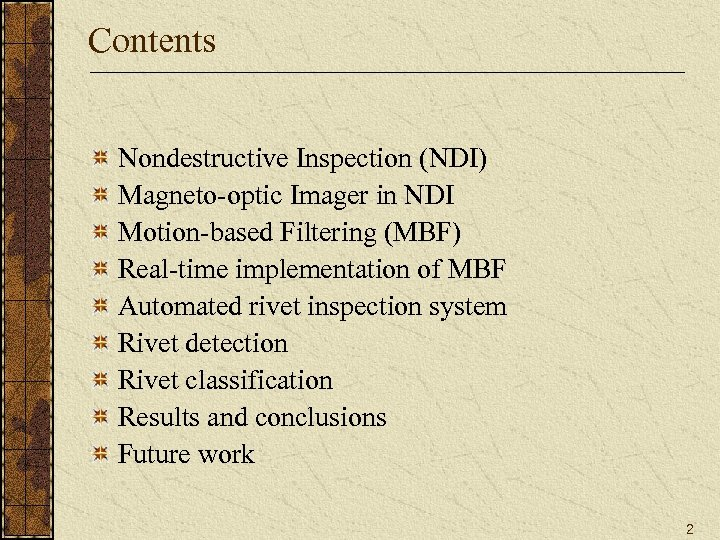 Contents Nondestructive Inspection (NDI) Magneto-optic Imager in NDI Motion-based Filtering (MBF) Real-time implementation of