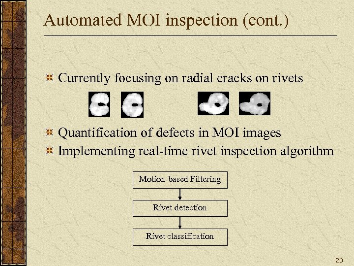 Automated MOI inspection (cont. ) Currently focusing on radial cracks on rivets Quantification of