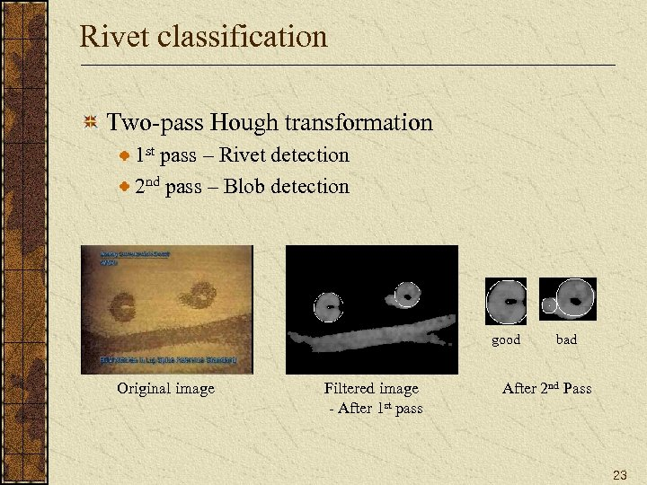 Rivet classification Two-pass Hough transformation 1 st pass – Rivet detection 2 nd pass