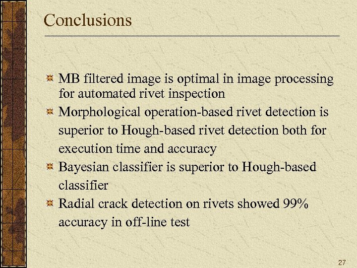 Conclusions MB filtered image is optimal in image processing for automated rivet inspection Morphological