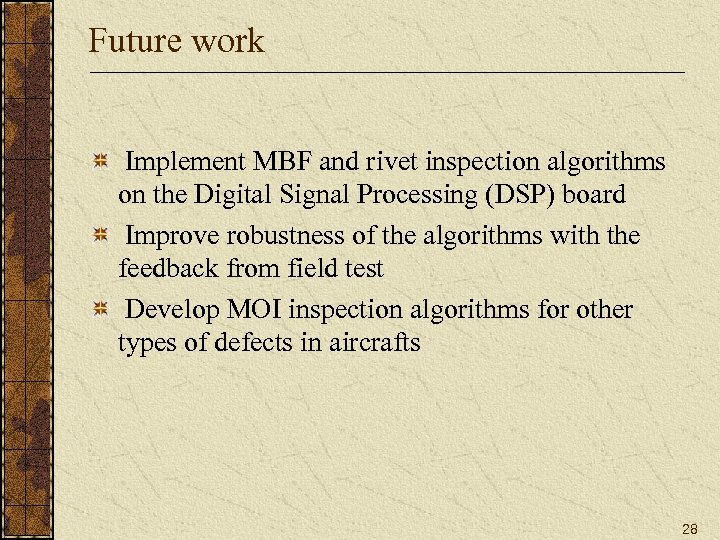 Future work Implement MBF and rivet inspection algorithms on the Digital Signal Processing (DSP)