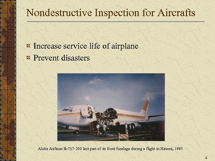 Nondestructive Inspection for Aircrafts Increase service life of airplane Prevent disasters Aloha Airlines B-737