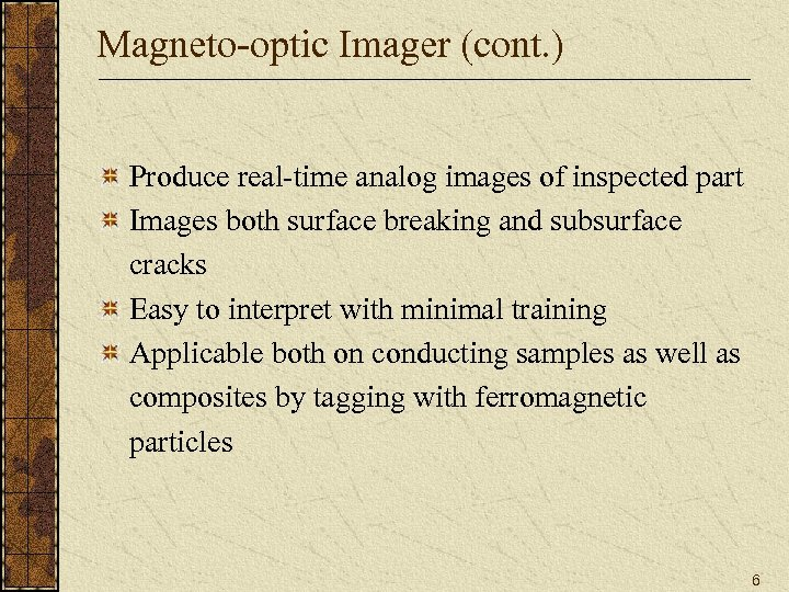 Magneto-optic Imager (cont. ) Produce real-time analog images of inspected part Images both surface