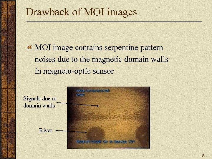 Drawback of MOI images MOI image contains serpentine pattern noises due to the magnetic