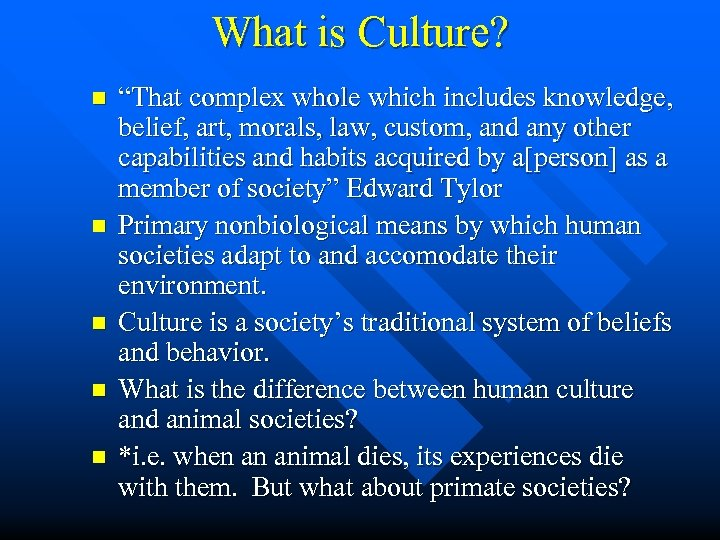 """What is Culture? n n n """"That complex whole which includes knowledge, belief, art,"""
