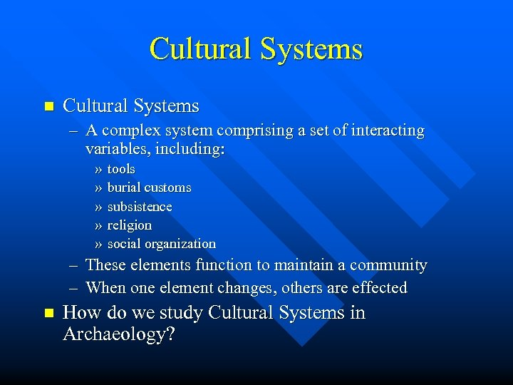 Cultural Systems n Cultural Systems – A complex system comprising a set of interacting