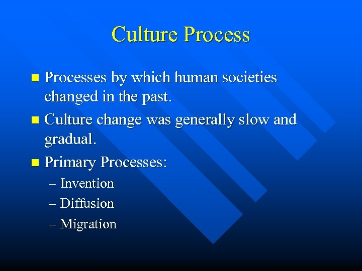 Culture Processes by which human societies changed in the past. n Culture change was