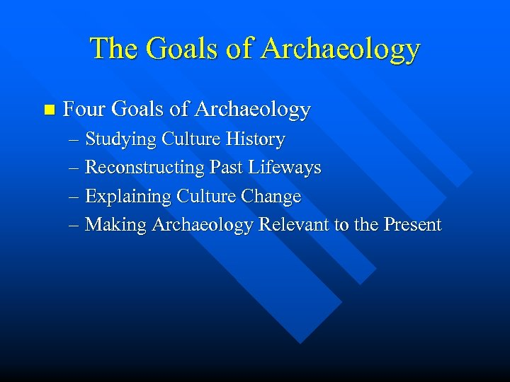 The Goals of Archaeology n Four Goals of Archaeology – Studying Culture History –