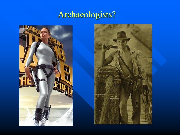 Archaeologists?