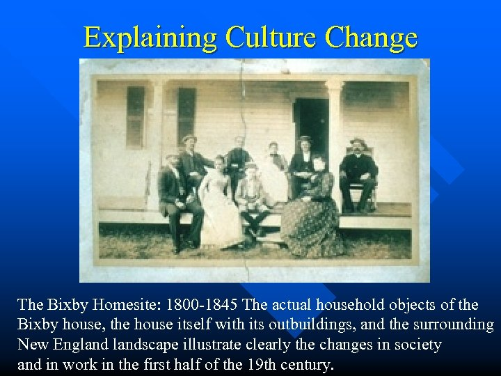 Explaining Culture Change The Bixby Homesite: 1800 -1845 The actual household objects of the
