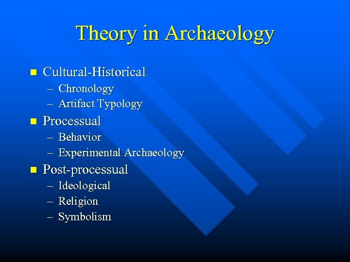 Theory in Archaeology n Cultural-Historical – Chronology – Artifact Typology n Processual – Behavior