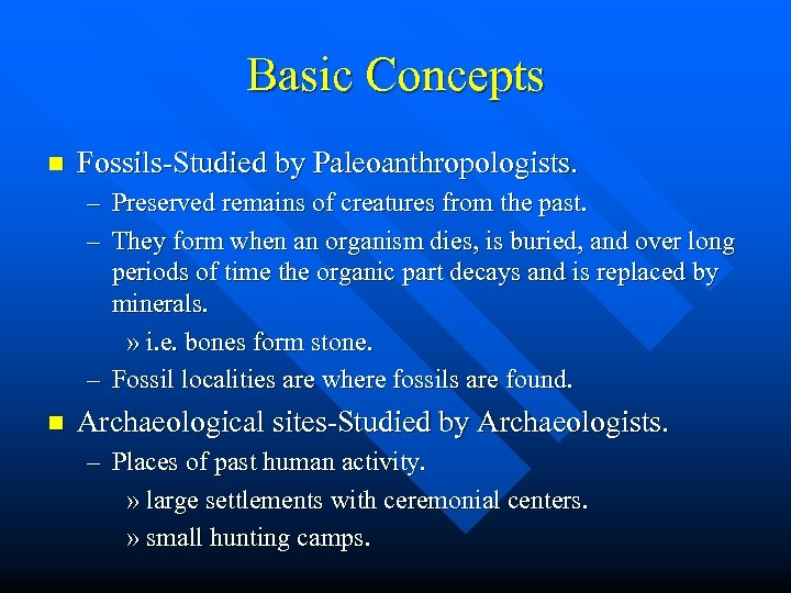 Basic Concepts n Fossils-Studied by Paleoanthropologists. – Preserved remains of creatures from the past.