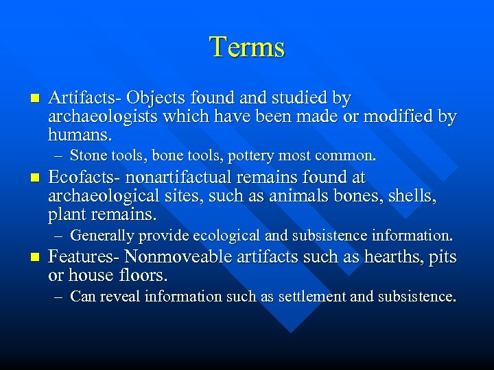 Terms n Artifacts- Objects found and studied by archaeologists which have been made or