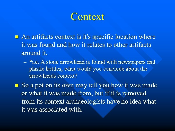 Context n An artifacts context is it's specific location where it was found and
