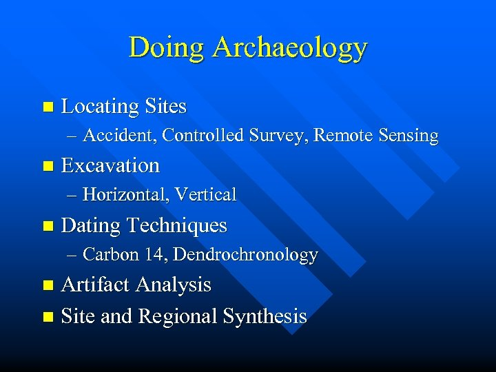 Doing Archaeology n Locating Sites – Accident, Controlled Survey, Remote Sensing n Excavation –