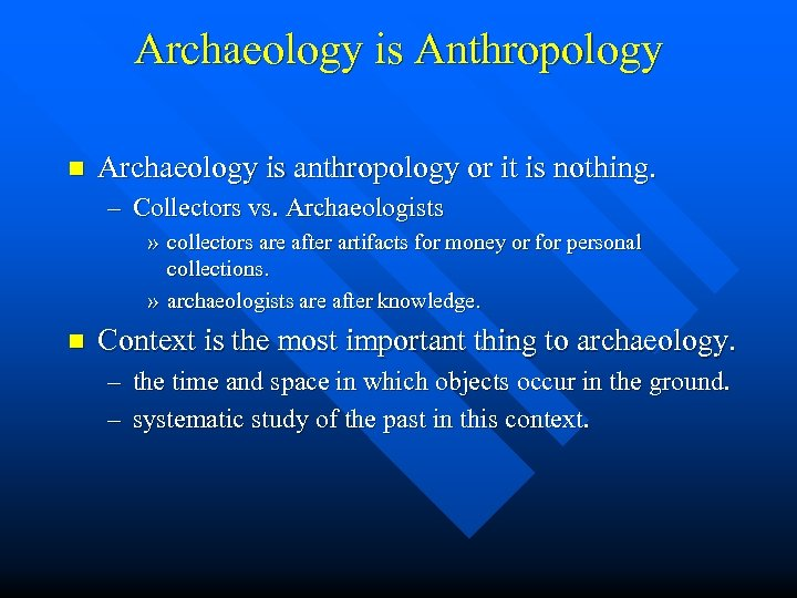 Archaeology is Anthropology n Archaeology is anthropology or it is nothing. – Collectors vs.