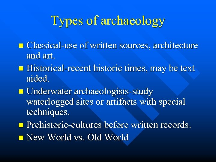 Types of archaeology Classical-use of written sources, architecture and art. n Historical-recent historic times,