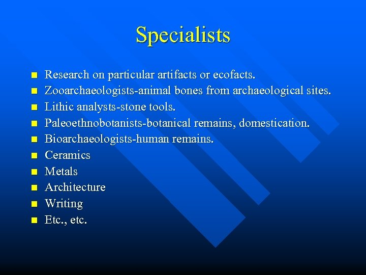 Specialists n n n n n Research on particular artifacts or ecofacts. Zooarchaeologists-animal bones