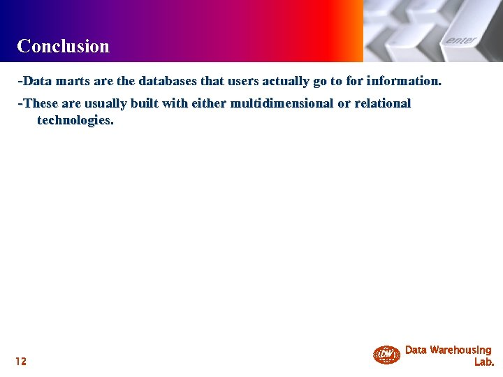 Conclusion -Data marts are the databases that users actually go to for information. -These