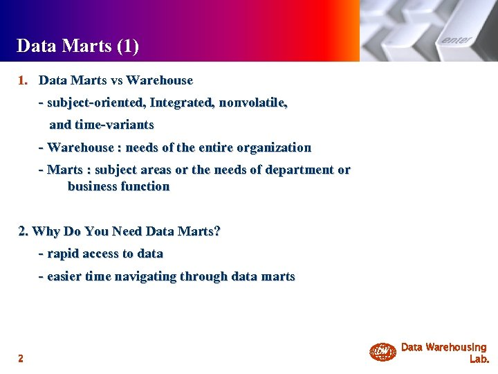 Data Marts (1) 1. Data Marts vs Warehouse - subject-oriented, Integrated, nonvolatile, and time-variants