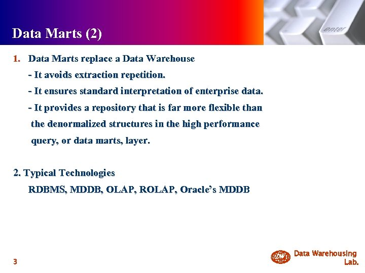 Data Marts (2) 1. Data Marts replace a Data Warehouse - It avoids extraction