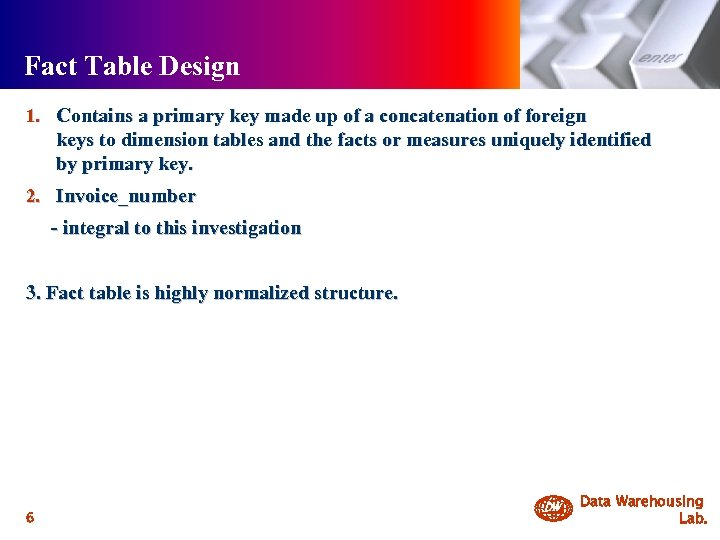 Fact Table Design 1. Contains a primary key made up of a concatenation of