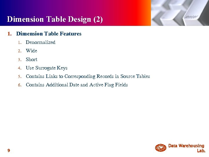 Dimension Table Design (2) 1. Dimension Table Features 1. 2. Wide 3. Short 4.