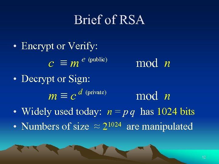 Brief of RSA • Encrypt or Verify: c ≡m e (public) mod n •