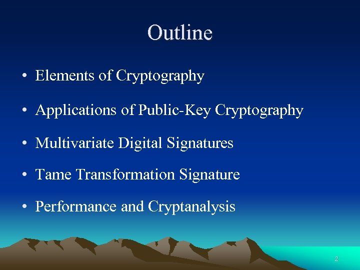 Outline • Elements of Cryptography • Applications of Public-Key Cryptography • Multivariate Digital Signatures