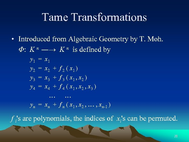 Tame Transformations • Introduced from Algebraic Geometry by T. Moh. Φ: K n ―→