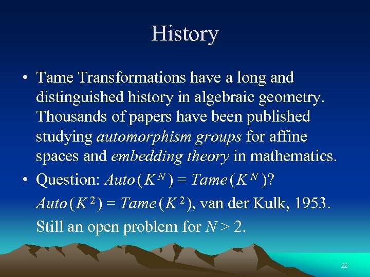 History • Tame Transformations have a long and distinguished history in algebraic geometry. Thousands
