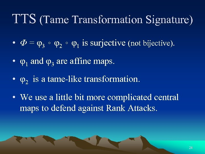 TTS (Tame Transformation Signature) • Φ = φ3。φ2。φ1 is surjective (not bijective). • φ1